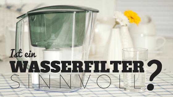 Ist ein Wasserfilter sinnvoll?
