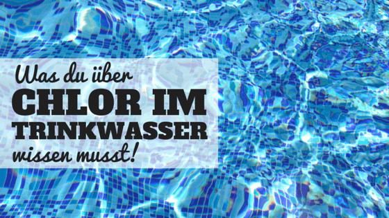 Was du über Chlor im Trinkwasser wissen musst!