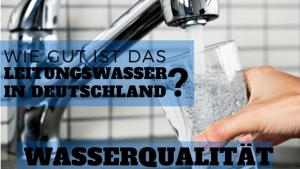 WASSERQUALITÄT - Wie gut ist das Leitungswasser in Deutschland_