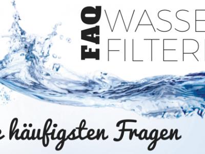 Wasser filtern FAQ – Häufig gestellte Fragen