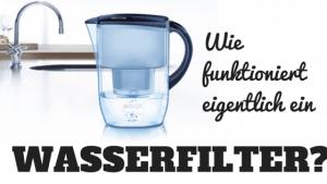 Wie funktioniert eigentlich ein Wasserfilter? Aktivkohlefilter
